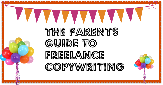 The PARENTS' guide to freelance copywriting