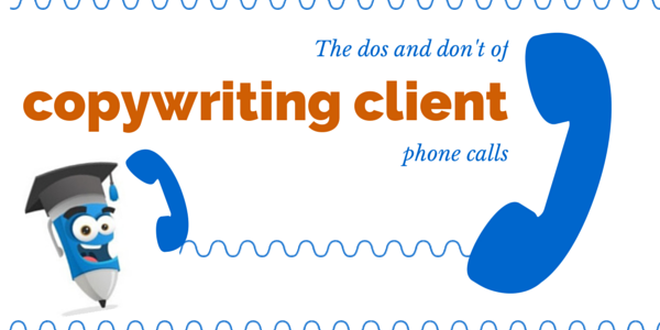 The dos and don'ts of copywriting client phone calls