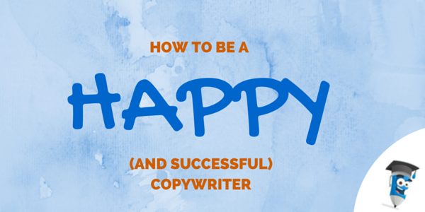 How to be a happy and successful copywriter