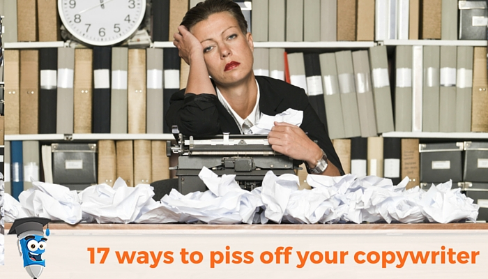 17 ways to piss off your copywriter