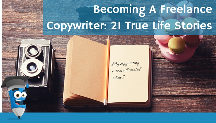 Becoming A Freelance Copywriter: 21 True Life Stories