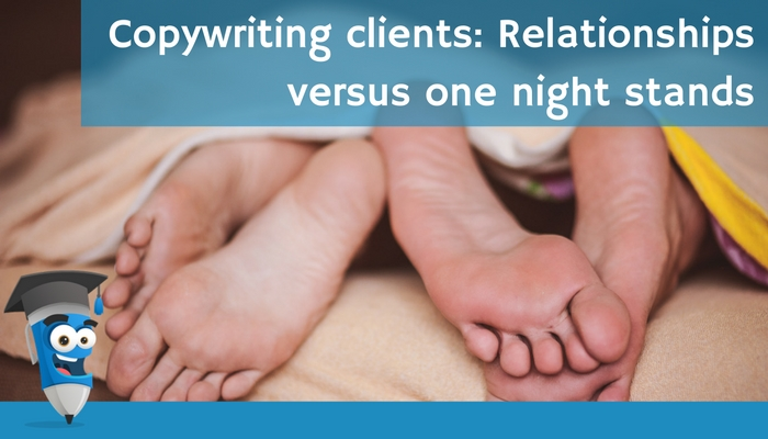 Copywriting clients: Relationships versus one night stands