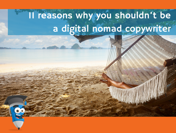 11 reasons why you shouldn't be a digital nomad copywriter