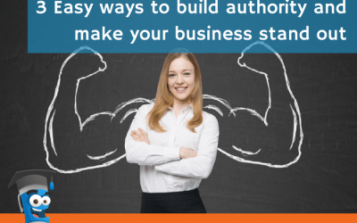3 Easy ways to build authority and make your business stand out