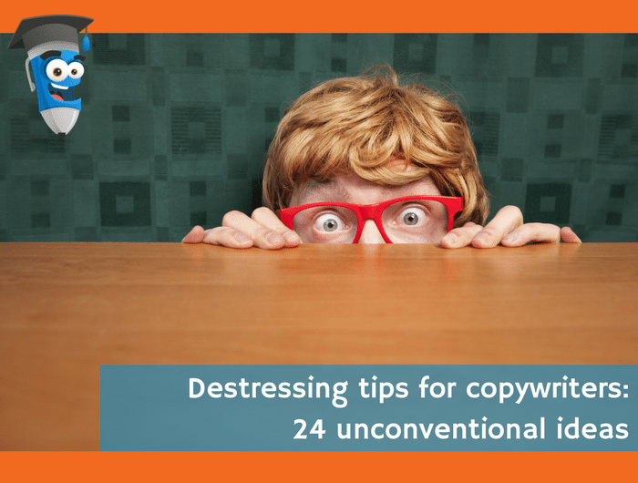 Destressing tips for copywriters: 24 unconventional ideas
