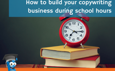 How to build your copywriting business during school hours