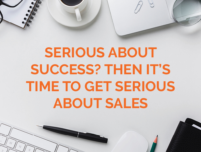 Serious about success? Then it's time to get serious about sales.