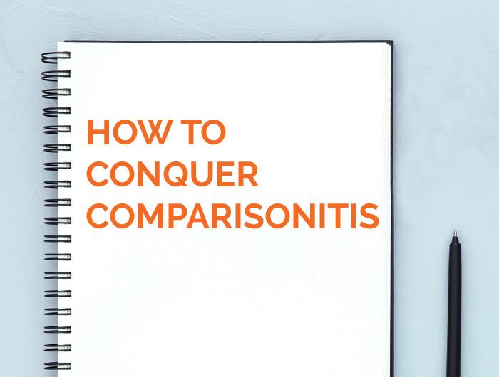 How to conquer comparisonitis