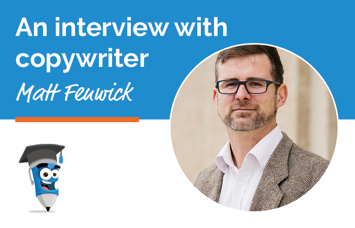 An interview with Copywriter Matt Fenwick