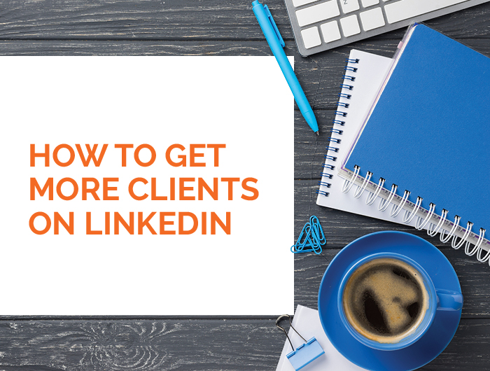 How to get more clients on LinkedIn
