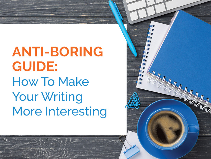 Anti-Boring Guide: How To Make Your Writing More Interesting