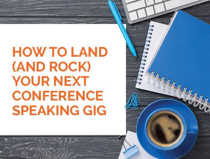 How To Land (And Rock) Your Next Conference Speaking Gig