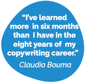 I've learned more in six months than I have in the eight years of my copywriting career