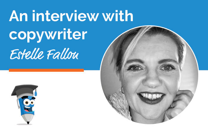 An interview with Copywriter Estelle Fallon