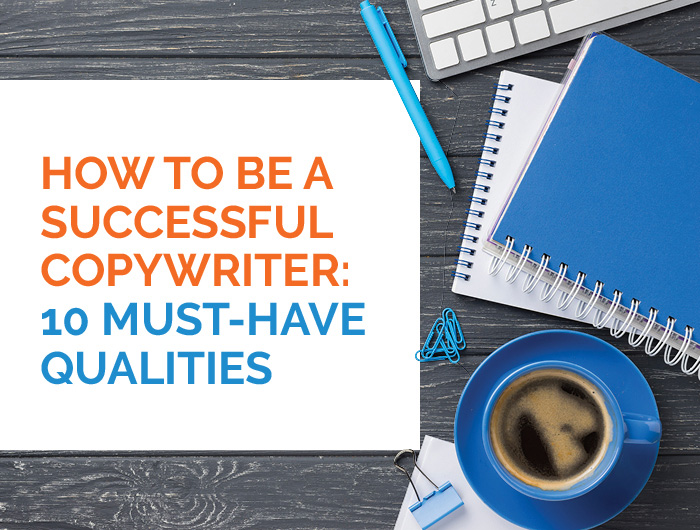 How to be a successful copywriter: 10 must-have qualities