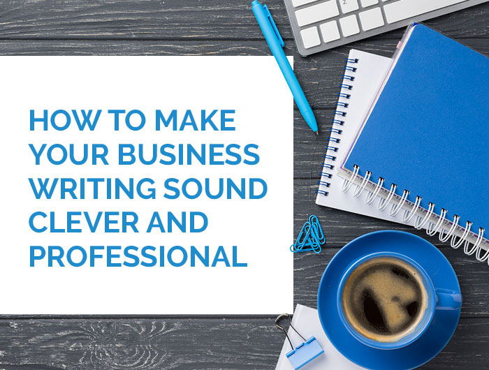 How to make your business writing sound clever and professional