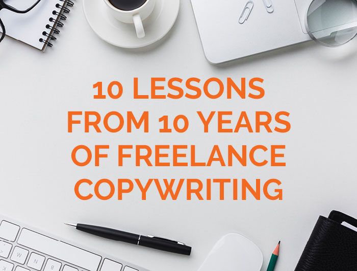 10 Lessons from 10 Years of Freelance Copywriting